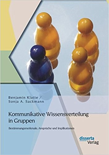 Kommunikative Wissensverteilung in Gruppen: Bestimmungsmerkmale, Ansprüche und Implikationen
