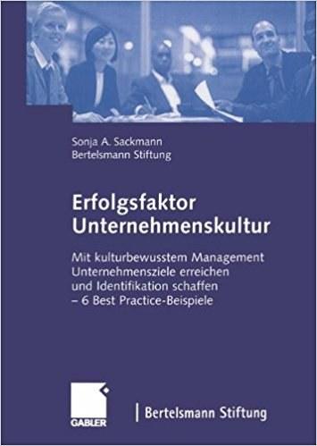 Erfolgsfaktor Unternehmenskultur. Mit kulturbewusstem Management Unternehmensziele erreichen und Identifikation schaffen. Sechs Best Practice-Beispiele.